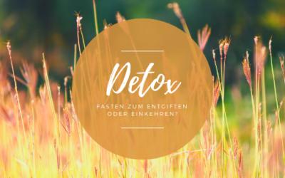 Detox – Fasten zum Entgiften oder Einkehren?